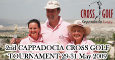 2nd CAPPADOCIA CROSS GOLF TOURNAMENT (29 - 31 MAY 2009)